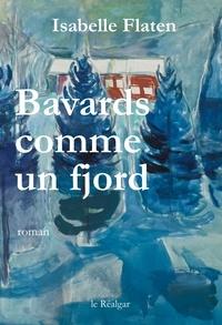 Isabelle Flaten - Bavards comme un fjord.