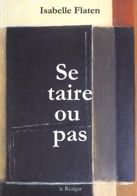Isabelle Flaten - Se taire ou pas.