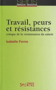Isabelle Forno - Travail, peurs et résistances - Critique de la victimisation du salarié.