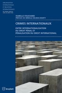 Isabelle Fouchard - Crimes internationaux - Entre internationalisation du droit pénal et pénalisation du droit international.