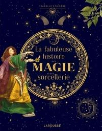 Isabelle Fougère - La fabuleuse histoire de la magie.