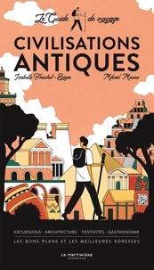 Isabelle Frachet-Bégin et Mikaël Moune - Civilisations antiques - Le guide de voyage.