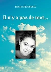 Isabelle Fraisseix - Il n'y a pas de mot....