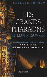 Isabelle Franco - Les grands pharaons et leurs oeuvres.