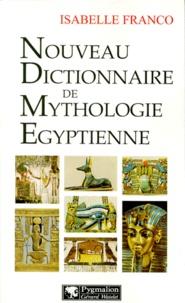 Isabelle Franco - Nouveau dictionnaire de mythologie égyptienne.
