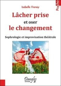 Isabelle Frenay - Lâcher prise et oser le changement - Sophrologie et improvisation théâtrale.