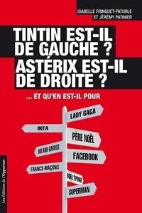 Isabelle Fringuet-Paturle et Jérémy Patinier - Tintin est-il de gauche ? Astérix est-il de droite ?.