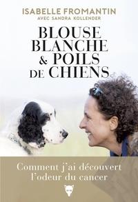 Isabelle Fromantin et Sandra Kollender - Blouse blanche et poils de chiens - Comment j'ai découvert l'odeur du cancer.