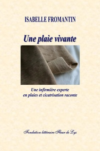 Télécharger des livres gratuits pour pc Une plaie vivante  - Une infirmière experte en plaies et cicatrisation raconte 9782896121731 in French FB2 iBook DJVU par Isabelle Fromantin