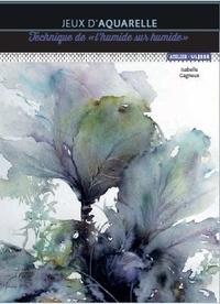 """Isabelle Gagneux - Jeux d'aquarelle - Technique de """"l'humide sur humide""""."""