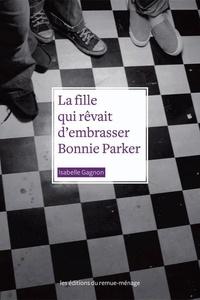 Isabelle Gagnon - La fille qui rêvait d'embrasser Bonnie Parker.