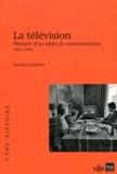 Isabelle Gaillard - La télévision - Histoire d'un objet de consommation (1945-1985).