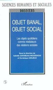 Isabelle Garabuau-Moussaoui et Dominique Desjeux - Objet banal, objet social - Les objets quotidiens comme révélateurs des relations sociales.