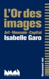 Isabelle Garo - L'Or des images - Art - Monnaie - Capital.