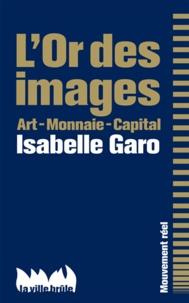 Isabelle Garo - L'Or des images - Art - Monnaie - Capital.