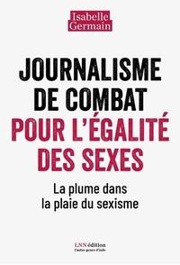 Isabelle Germain - Journalisme de combat pour l'égalité des sexes. - La plume dans la plaie du sexisme.