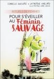 Isabelle Geudré et Catherine Maillard - Rituels de femmes pour s'éveiller au féminin sauvage.