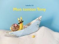 Isabelle Gil - Mon tonton Tony.