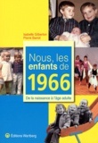 Isabelle Gilberton et Pierre Barrot - Nous, les enfants de 1966 - De la naissance à l'âge adulte.