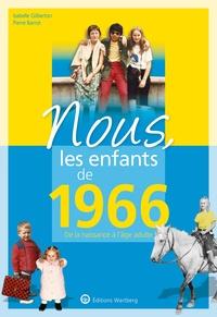 Isabelle Gilberton et Pierre Barrot - Nous, les enfants de 1966 - De la naissance à l'age adulte.