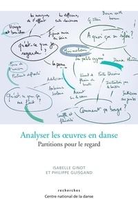 Isabelle Ginot et Philippe Guisgand - Analyser les oeuvres en danse - Partitions pour le regard.