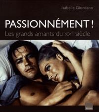 Isabelle Giordano - Passionnément ! - Les grands amants du XXe siècle.