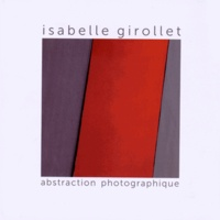 Isabelle Girollet - Abstraction photographique - Photographies 2009-2014.