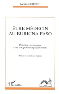 Isabelle Gobatto - Etre médecin au Burkina Faso - Dissection sociologique d'une transplantation professionnelle.