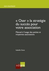 """Isabelle Goos - """"Osez"""" la stratégie du succès pour votre association - Manuel à l'usage des petites et moyennes associations."""