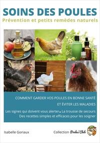 Isabelle Goriaux - Soins des poules - Prévention et petits remèdes naturels.
