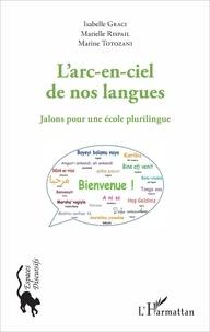 Isabelle Graci et Marielle Rispail - L'arc-en-ciel de nos langues - Jalons pour une école plurilingue.