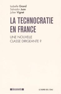 Isabelle Grand et Salvador Juan - La Technocratie en France - Une nouvelle classe dirigeante ?.