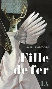 Isabelle Grégoire - Fille de fer.