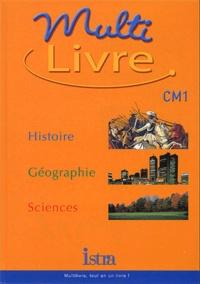 Isabelle Grégoire et André Bendjebbar - Multilivre CM1. - Histoire, Géographie, Sciences.