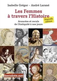 Isabelle Gregor et André Larané - Les femmes à travers l'Histoire - Avancées et reculs de l'Antiquité à nos jours.