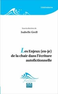 Isabelle Grell - Les enjeux (en-je) de la chair dans l'écriture autofictionnelle.