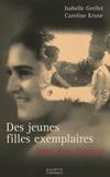 Isabelle Grellet et Caroline Kruse - Des jeunes filles exemplaires - Dolto, Zaza et Beauvoir.