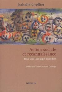 Isabelle Grellier - Action sociale et reconnaissance - Pour une théologie diaconale.