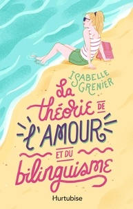 Téléchargements de livres en français La Théorie de l'amour et du bilinguisme par Isabelle Grenier