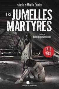 Isabelle Grenier et Mireille Grenier - Les jumelles martyres - Une histoire vraie.