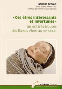 """Isabelle Grenut - """"Ces êtres intéressants et infortunés"""" - Les enfants trouvés des Basses-Alpes au XIXe siècle."""
