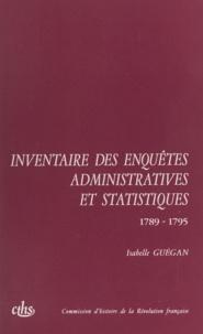 Isabelle Guégan et Michel Vovelle - Inventaire des enquêtes administratives et statistiques - 1789-1795.