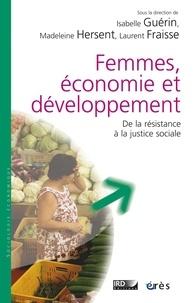 Isabelle Guérin et Madeleine Hersent - Femmes, économie et développement - De la résistance à la justice sociale.