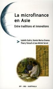 Isabelle Guérin et Kamala Marius-Gnanou - La microfinance en Asie - Entre traditions et innovations.