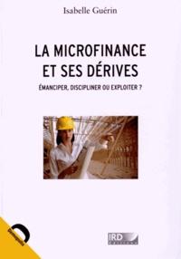 Isabelle Guérin - La microfinance et ses dérives - Emanciper, discipliner ou exploiter ?.