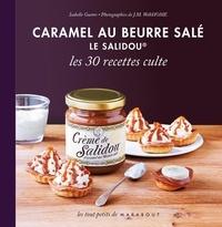 Isabelle Guerre - Caramel au beurre salé Le Salidou, les 30 recettes culte.