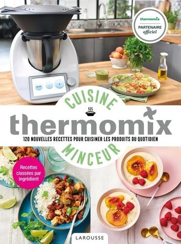 Cuisine minceur avec Thermomix. 120 nouvelles recettes pour cuisiner les produits du quotidien