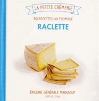 Isabelle Guerre - Raclette - 30 recettes au fromage.