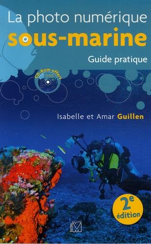 Isabelle Guillen et Amar Guillen - La photo numérique sous-marine - Guide pratique, Edition 2007. 1 Cédérom