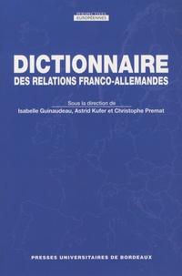 Isabelle Guinaudeau et Astrid Kufer - Dictionnaire des relations franco-allemandes.